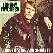 Take This Job & Shove It by Johnny Paycheck