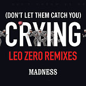 (Don't Let Them Catch You) Crying (Leo Zero Remixes) von Madness