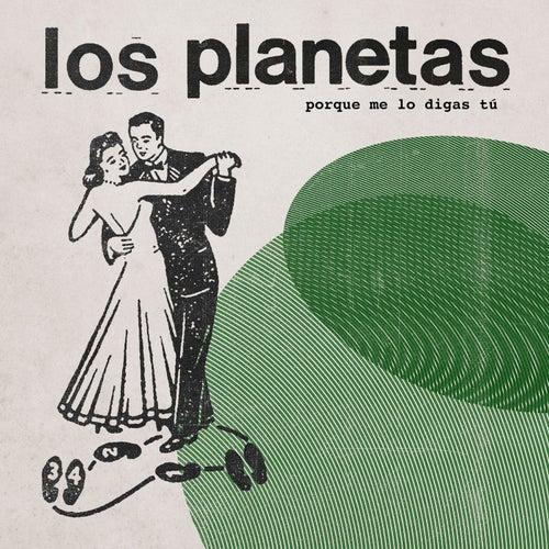 Porque Me Lo Digas Tú de Los Planetas