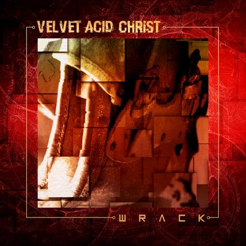 Wrack von Velvet Acid Christ