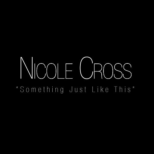 Something Just Like This de Nicole Cross