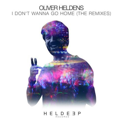 I Don't Wanna Go Home (The Remixes) de Oliver Heldens