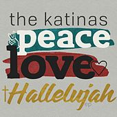 Peace Love Hallelujah - EP by The Katinas