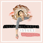 Issues (Acoustic) by Julia Michaels