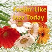 Feelin' Like Jazz Today de Various Artists