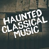 Haunted Classical Music by Various Artists