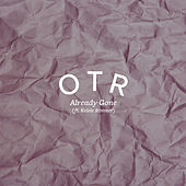 Already Gone by OTR
