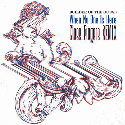 When No One Is Here (Glass Fingers Remix) by Builder of the House