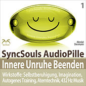 Innere Unruhe beenden - SyncSouls Audiopille - Wirkstoffe: Selbstberuhigung, Imagination, Autogenes by Various Artists