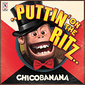 Puttin on the Ritz Chicobanana by ChicoBanana