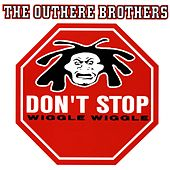 Don`t Stop Wiggle Wiggle by The Outhere Brothers