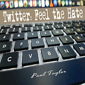 Twitter: Feel the Hate by Paul Taylor