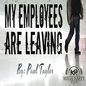My Employees are Leaving by Paul Taylor