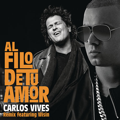 Al Filo de Tu Amor (Remix) by Carlos Vives
