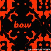 Bow Chill Out & Electronica, Vol. 1 by Various Artists