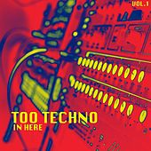 Too Techno In Here, Vol. 1 von Various Artists
