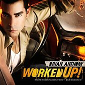 Worked UP! by Brian Anthony
