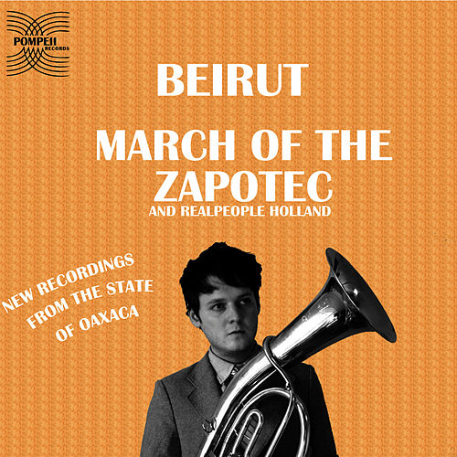 March of the Zapotec & Realpeople: Holland by Beirut