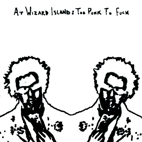 At Wizard Island: Too Punk To Fuck by Vampire Hands