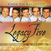 Know So Salvation by Legacy Five