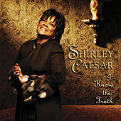 I Know the Truth by Shirley Caesar