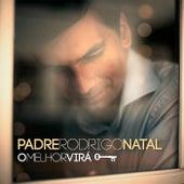 O Melhor Virá de Padre Rodrigo Natal