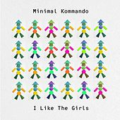 I Like The Girls by Minimal Kommando
