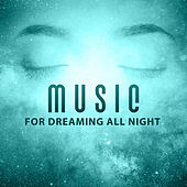 Music for Dreaming All Night – Stress Relief, New Age Relaxation, Soothing Sounds, Music to Rest & Relax von Soothing Sounds