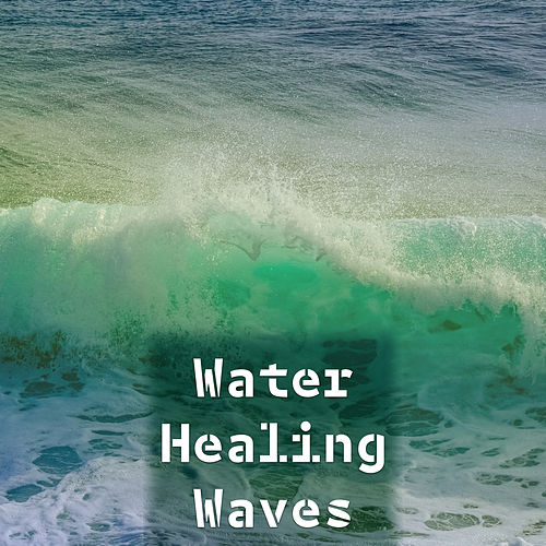Water Healing Waves – Soft Music to Relax, Nature Sounds to Heal Soul, Mind Calmness by Nature Sound Series