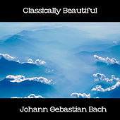 Classically Beautiful Johann Sebastian Bach by Johann Sebastian Bach