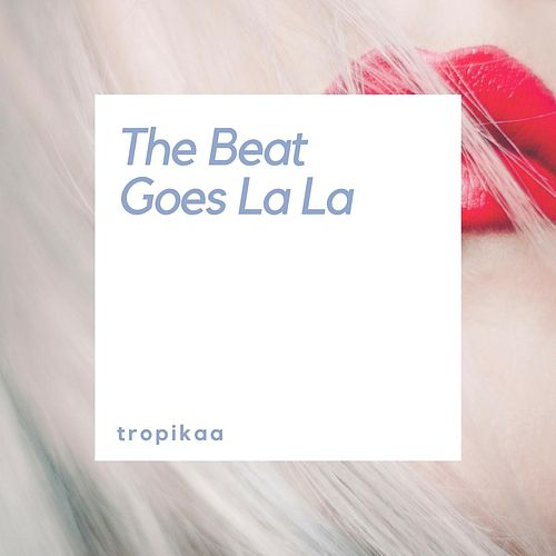 The Beat Goes La La by Tropikaa