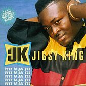 Have To Get You by Jigsy King