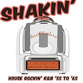 Shakin': House Rockin' R&B '55 to '65 by Various Artists
