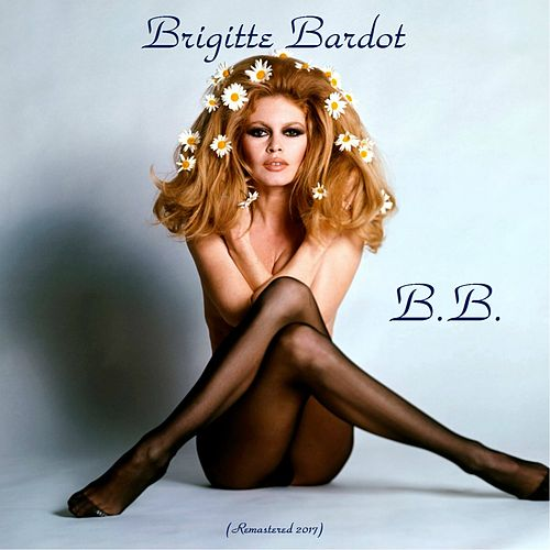 B.B. (Remastered 2017) by Brigitte Bardot