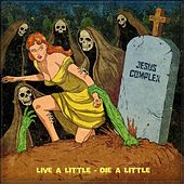 Live a Little - Die a Little de Jesus Complex
