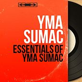 Essentials of Yma Sumac (Mono Version) von Yma Sumac