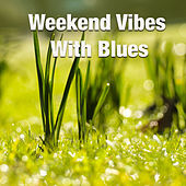 Weekend Vibes With Blues by Various Artists