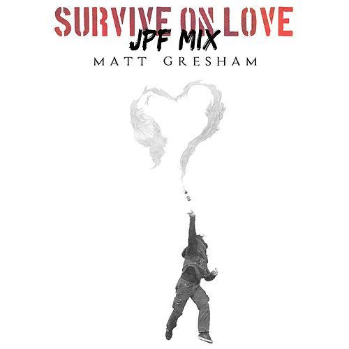 Survive On Love (JPF Mix) von Matt Gresham