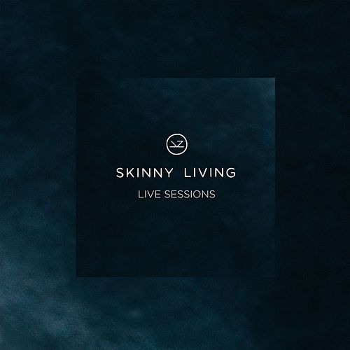Skinny Living - Live Sessions by Skinny Living