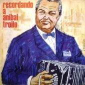 Recordando a Aníbal Troilo by Anibal Troilo