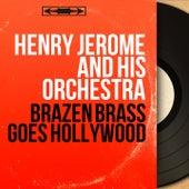 Brazen Brass Goes Hollywood (Stereo Version) by Henry Jerome