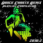 Dance Charts Remix Playlist Compilation 2016.2 by Various Artists