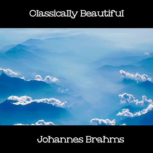 Classically Beautiful Johannes Brahms by Johannes Brahms