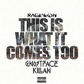 This Is What It Comes Too (Remix) [feat. Ghostface Killah] de Raekwon