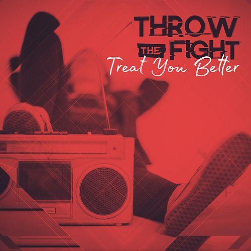 Treat You Better by Throw The Fight