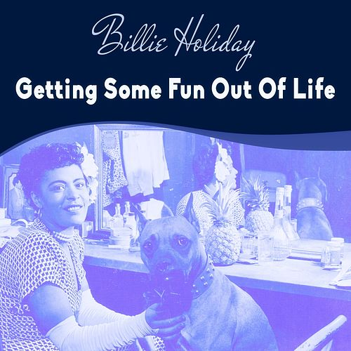 Getting Some Fun Out Of Life de Billie Holiday