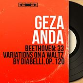 Beethoven: 33 Variations On a Waltz by Diabelli, Op. 120 (Stereo Version) by Géza Anda