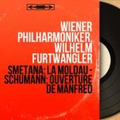 Smetana: La Moldau - Schumann: Ouverture de Manfred (Mono Version) by Wilhelm Furtwängler