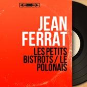 Les petits bistrots / Le polonais (Mono Version) de Jean Ferrat