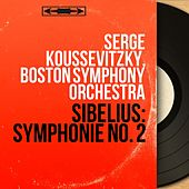 Sibelius: Symphonie No. 2 (Mono Version) by Serge Koussevitzky